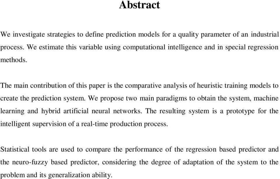 The main contribution of this paper is the comparative analysis of heuristic training models to create the prediction system.