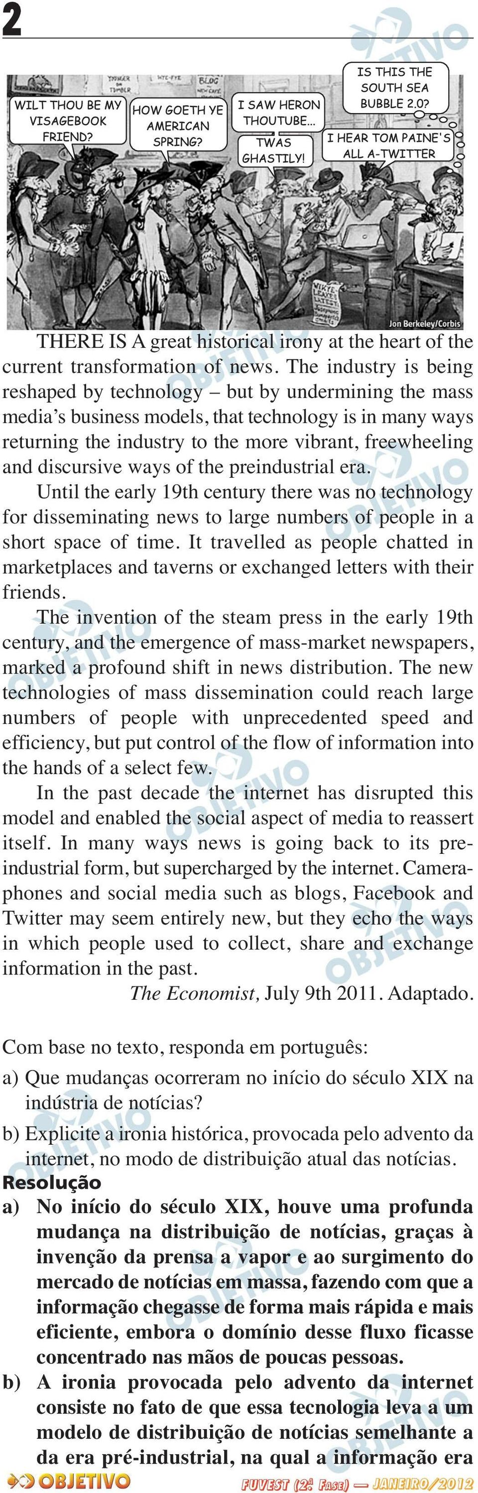 discursive ways of the preindustrial era. Until the early 19th century there was no technology for disseminating news to large numbers of people in a short space of time.