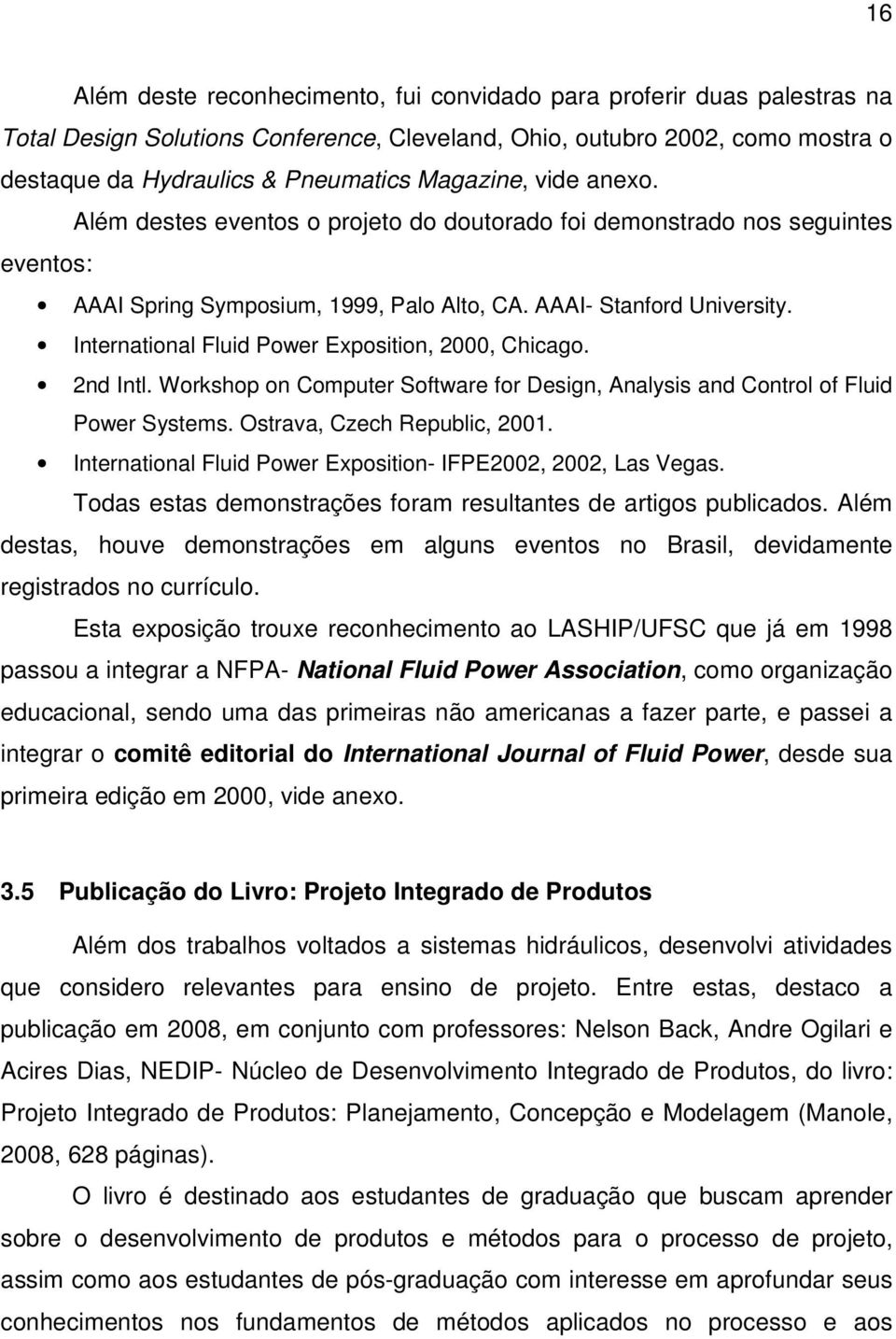 International Fluid Power Exposition, 2000, Chicago. 2nd Intl. Workshop on Computer Software for Design, Analysis and Control of Fluid Power Systems. Ostrava, Czech Republic, 2001.