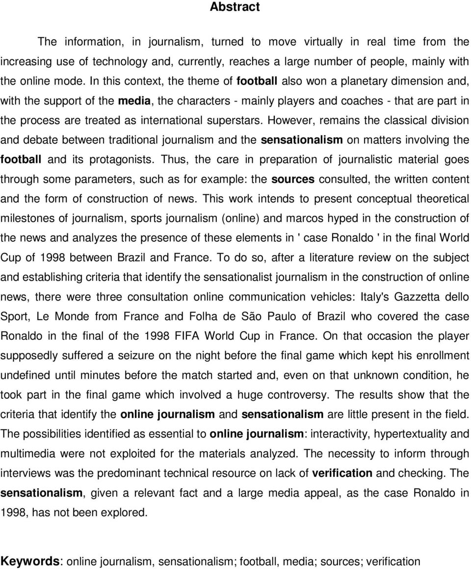 international superstars. However, remains the classical division and debate between traditional journalism and the sensationalism on matters involving the football and its protagonists.