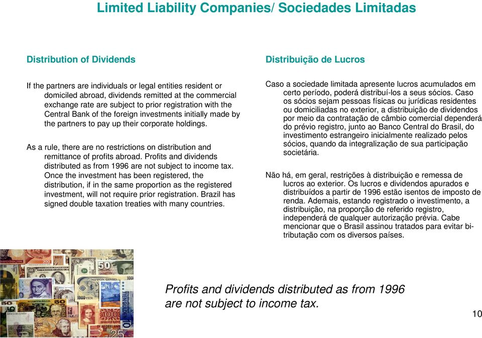 As a rule, there are no restrictions on distribution and remittance of profits abroad. Profits and dividends distributed as from 1996 are not subject to income tax.
