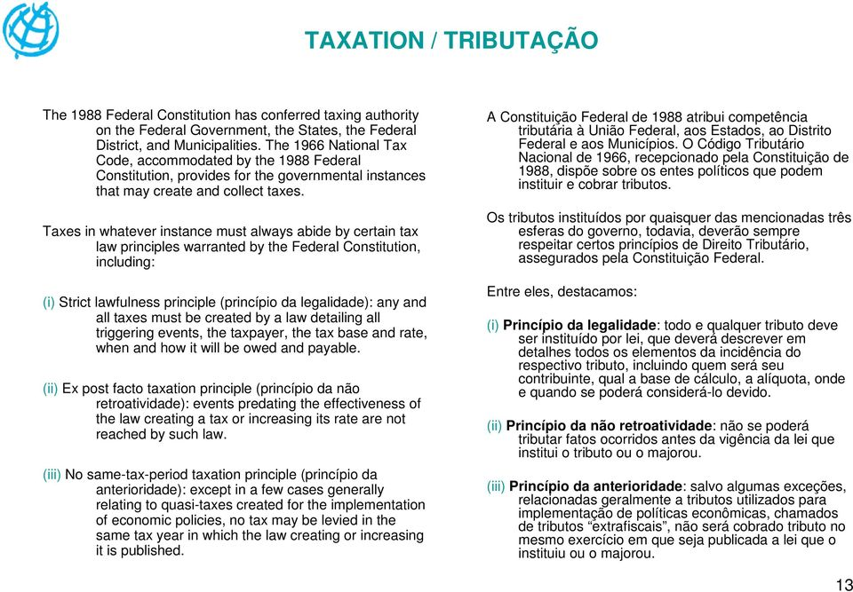Taxes in whatever instance must always abide by certain tax law principles warranted by the Federal Constitution, including: (i) Strict lawfulness principle (princípio da legalidade): any and all