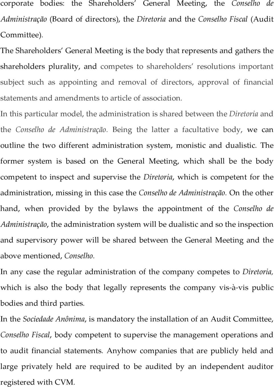 directors, approval of financial statements and amendments to article of association. In this particular model, the administration is shared between the Diretoria and the Conselho de Administração.