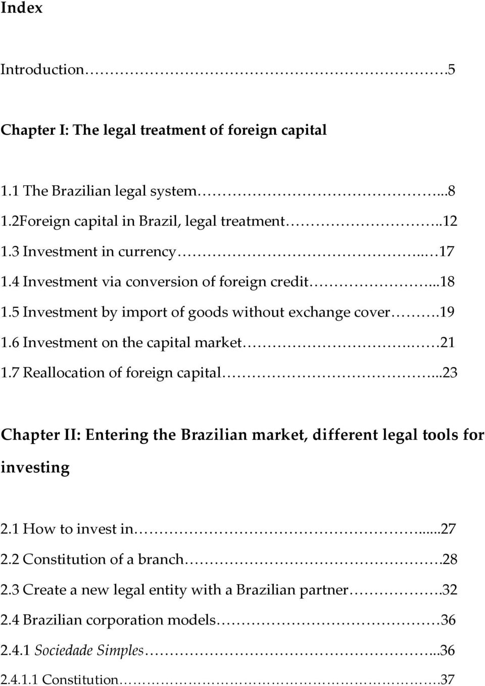 6 Investment on the capital market. 21 1.7 Reallocation of foreign capital...23 Chapter II: Entering the Brazilian market, different legal tools for investing 2.