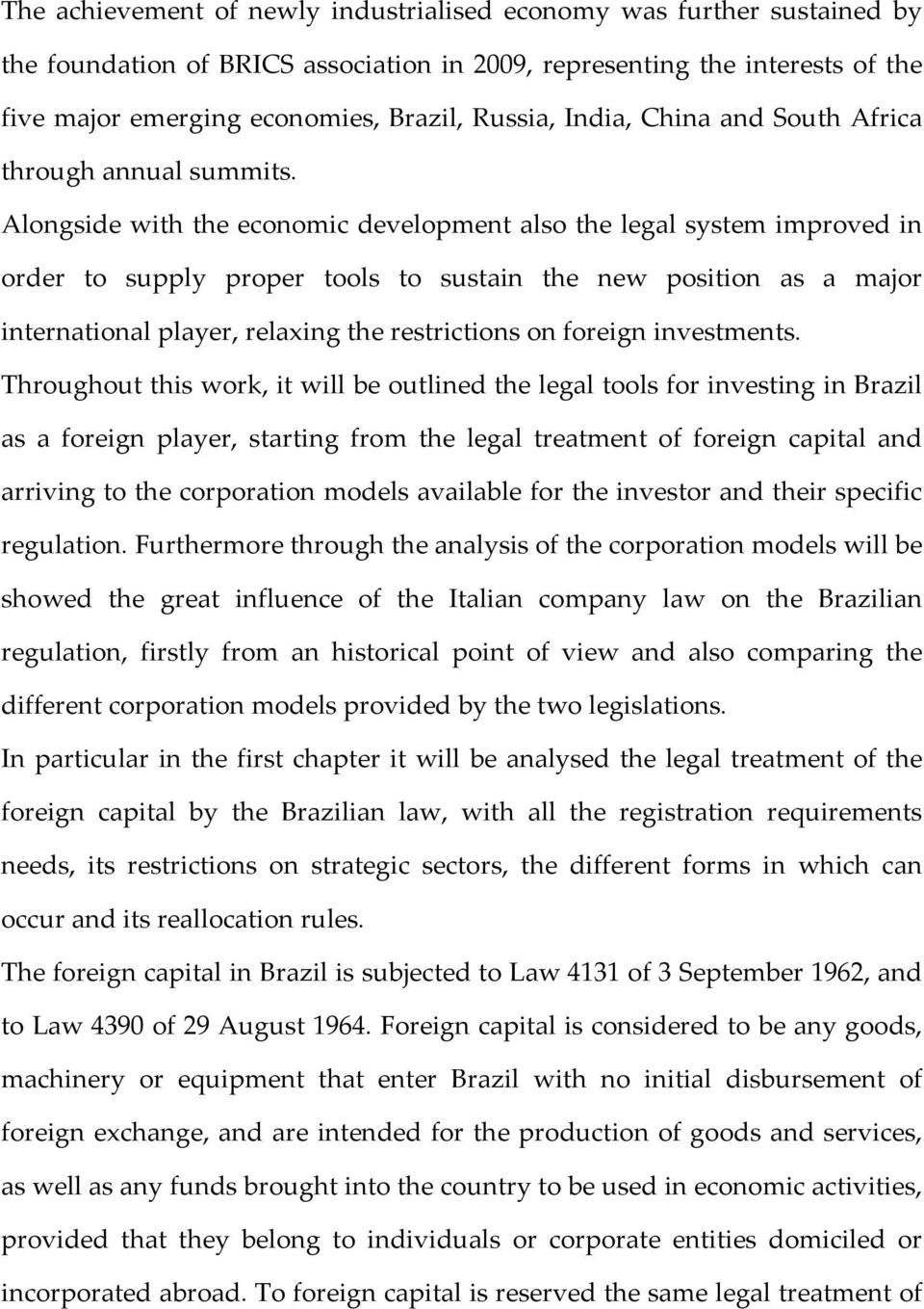 Alongside with the economic development also the legal system improved in order to supply proper tools to sustain the new position as a major international player, relaxing the restrictions on