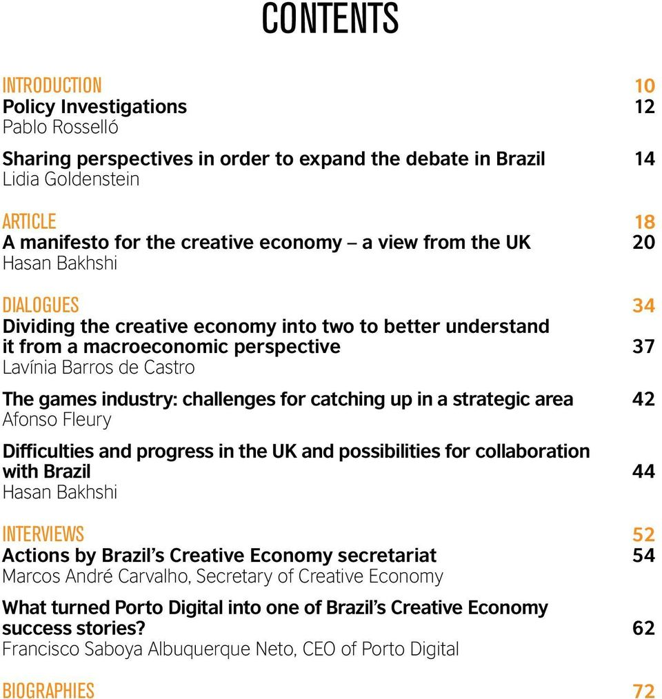 challenges for catching up in a strategic area 42 Afonso Fleury Difficulties and progress in the UK and possibilities for collaboration with Brazil 44 Hasan Bakhshi INTERVIEWS 52 Actions by Brazil s