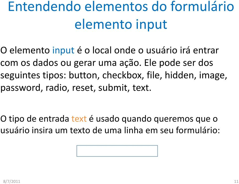 Ele pode ser dos seguintes tipos: button, checkbox, file, hidden, image, password, radio,