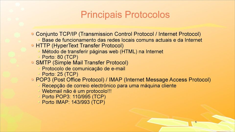 Mail Transfer Protocol) Protocolo de comunicação de e-mail Porto: 25 (TCP) POP3 (Post Office Protocol) / IMAP (Internet Message Access