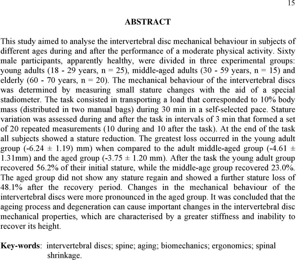 The mechanical behaviour of the intervertebral discs was determined by measuring small stature changes with the aid of a special stadiometer.