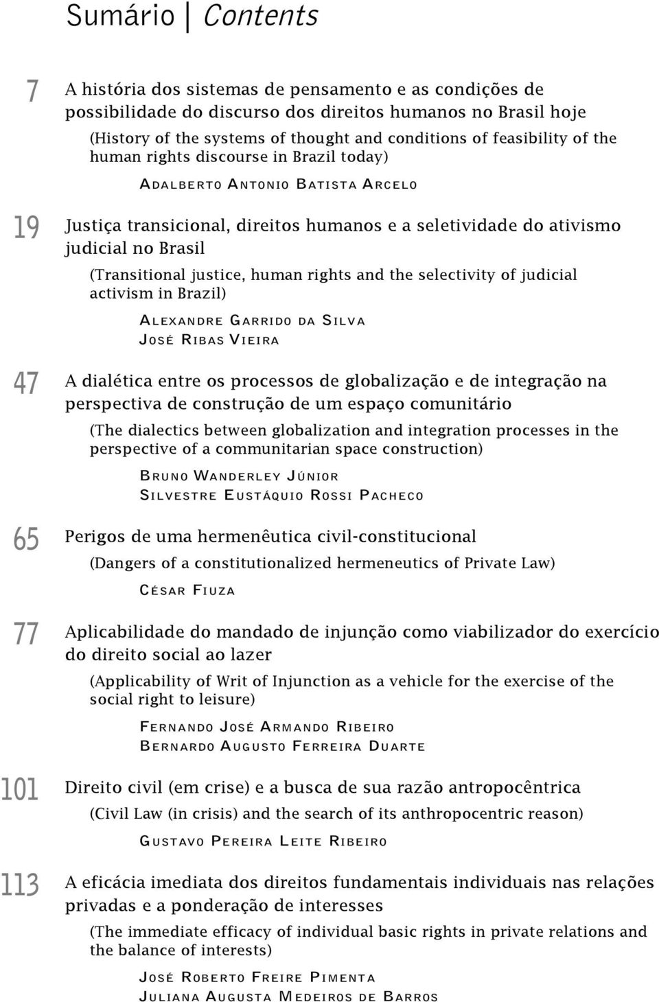 Brasil (Transitional justice, human rights and the selectivity of judicial activism in Brazil) Ale x a n d r e Ga r r i d o da Si l v a José Ribas Vieira 47 A dialética entre os processos de