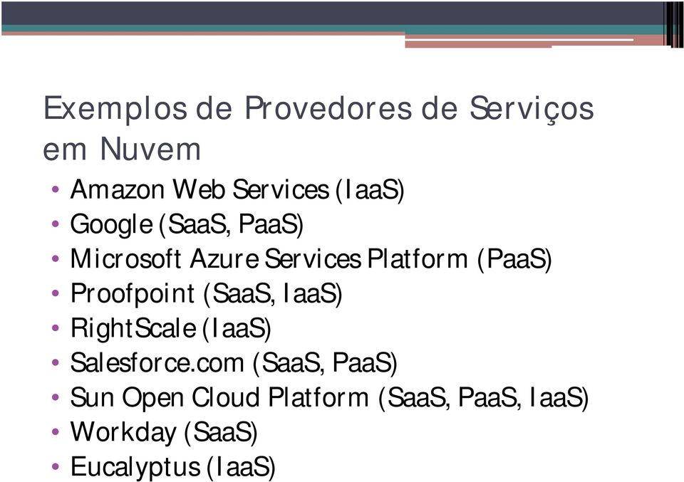 Proofpoint (SaaS, IaaS) RightScale (IaaS) Salesforce.