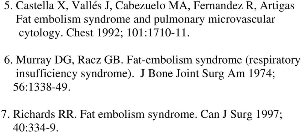 Murray DG, Racz GB. Fat-embolism syndrome (respiratory insufficiency syndrome).