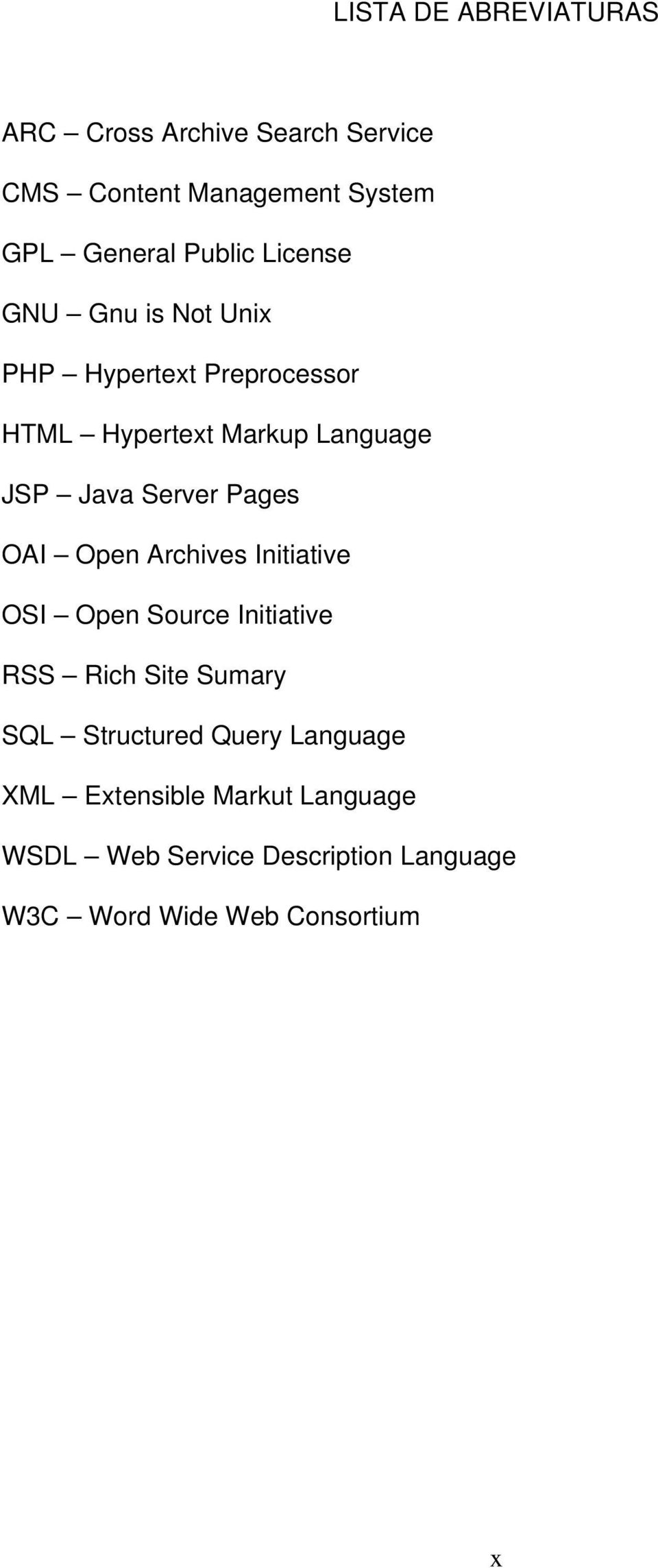Pages OAI Open Archives Initiative OSI Open Source Initiative RSS Rich Site Sumary SQL Structured Query