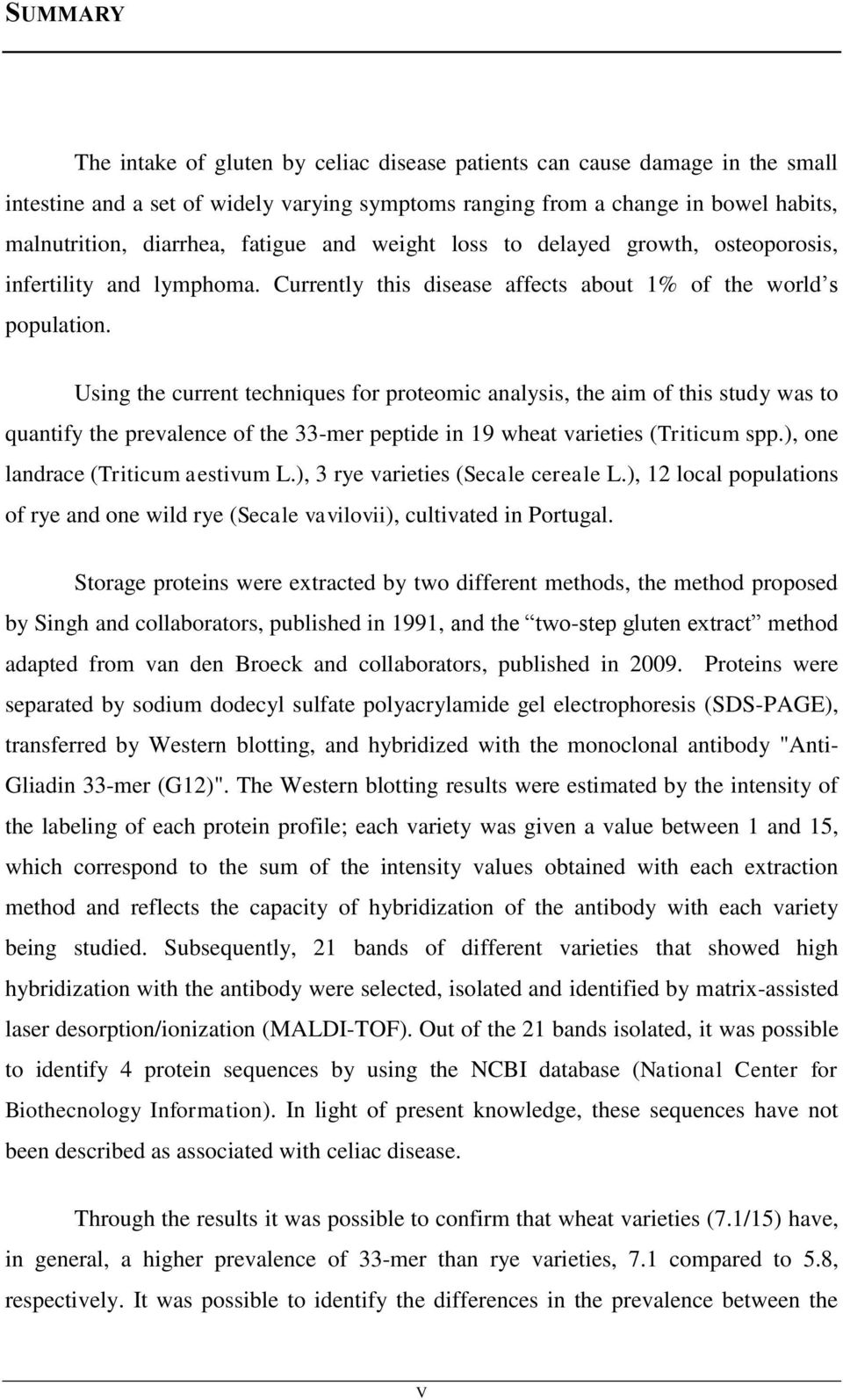 Using the current techniques for proteomic analysis, the aim of this study was to quantify the prevalence of the 33-mer peptide in 19 wheat varieties (Triticum spp.