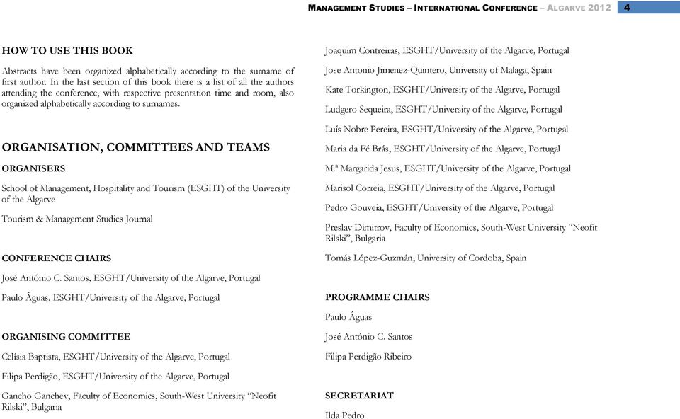 ORGANISATION, COMMITTEES AND TEAMS ORGANISERS School of Management, Hospitality and Tourism (ESGHT) of the University of the Algarve Tourism & Management Studies Journal CONFERENCE CHAIRS Joaquim