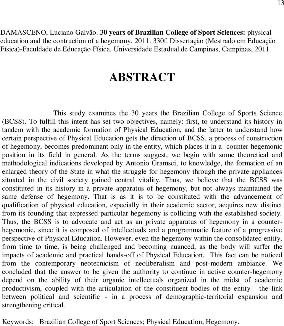 ABSTRACT This study examines the 30 years the Brazilian College of Sports Science (BCSS).