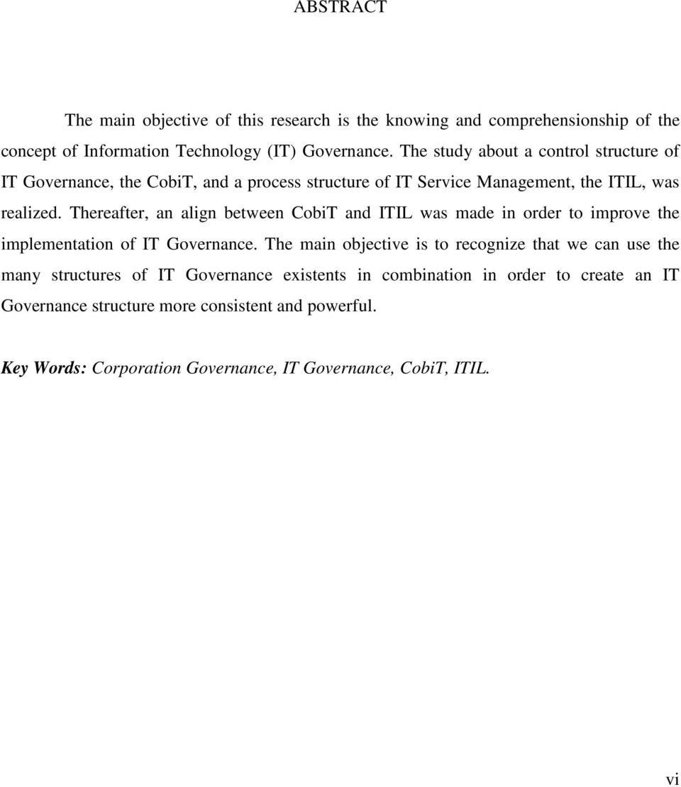 Thereafter, an align between CobiT and ITIL was made in order to improve the implementation of IT Governance.