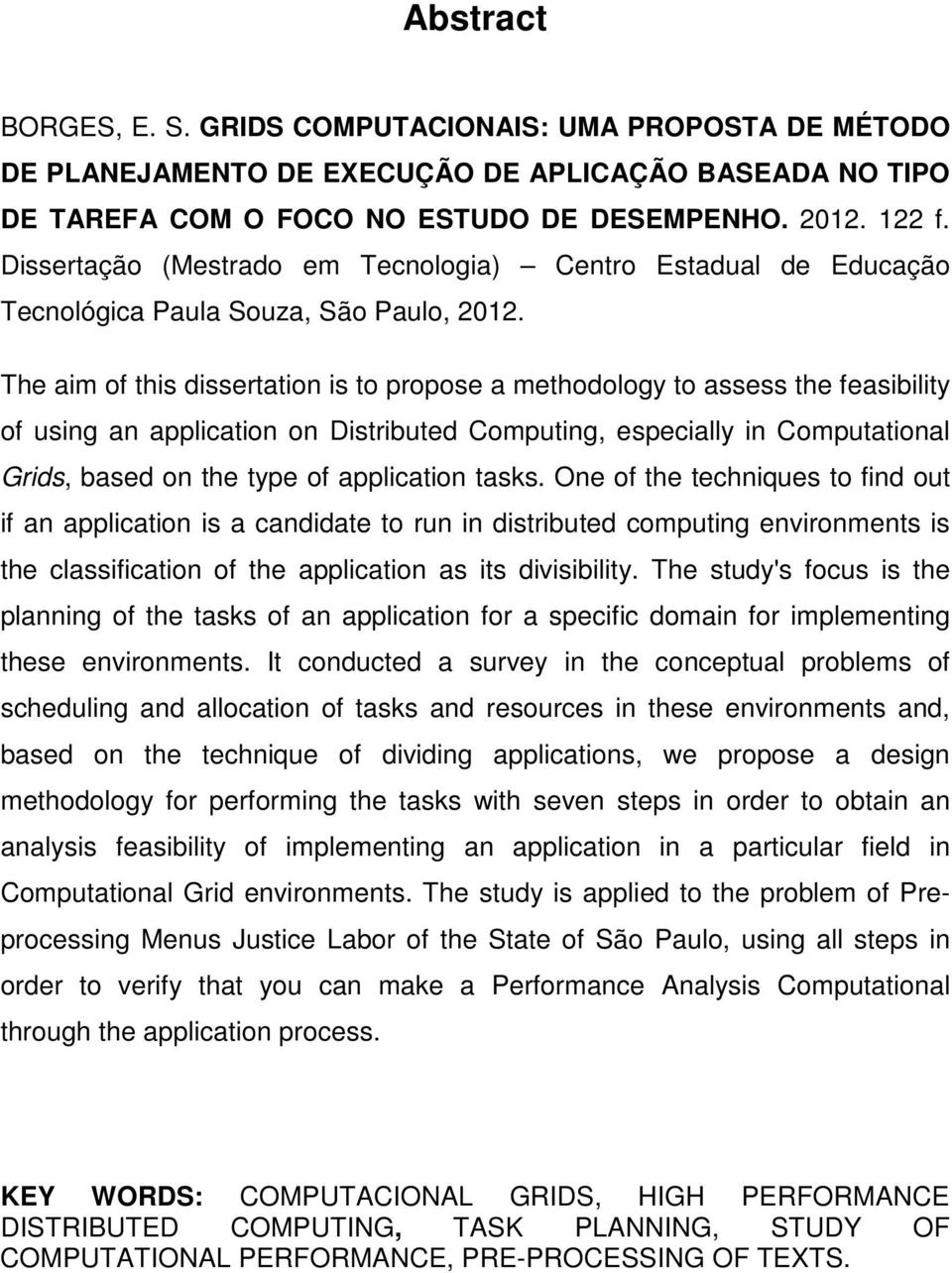 The aim of this dissertation is to propose a methodology to assess the feasibility of using an application on Distributed Computing, especially in Computational Grids, based on the type of