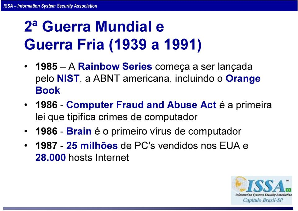 and Abuse Act é a primeira lei que tipifica crimes de computador 1986 - Brain é o