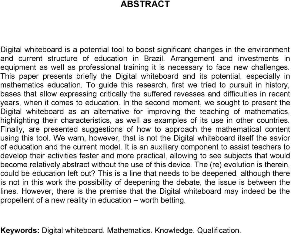 This paper presents briefly the Digital whiteboard and its potential, especially in mathematics education.