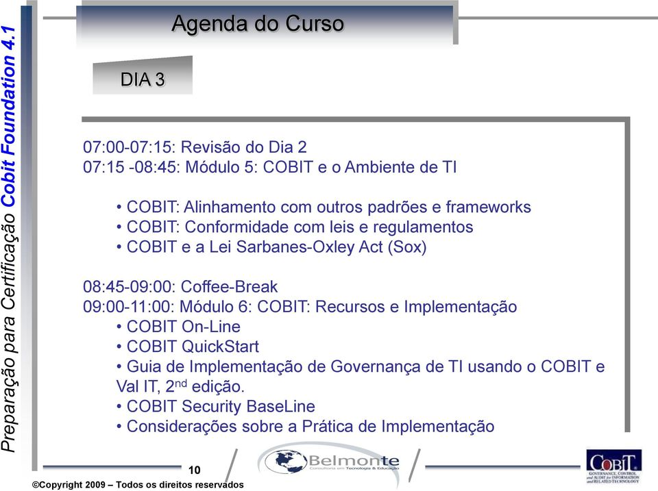 Coffee-Break 09:00-11:00: Módulo 6: COBIT: Recursos e Implementação COBIT On-Line COBIT QuickStart Guia de Implementação de