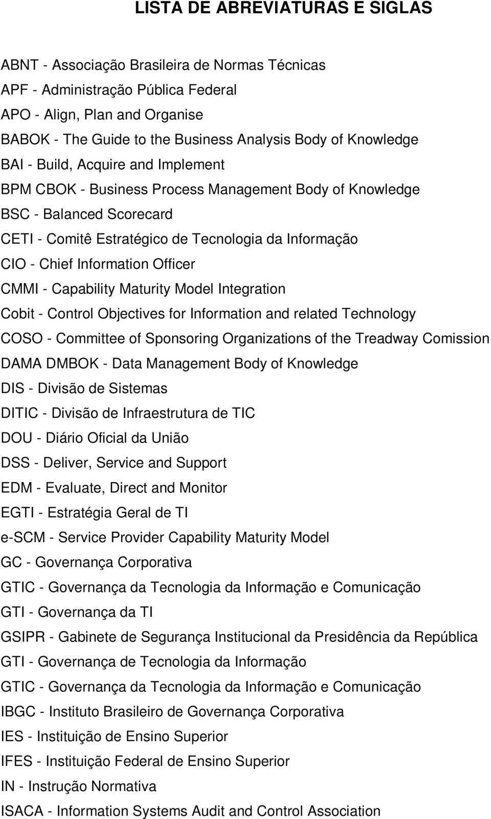 Information Officer CMMI - Capability Maturity Model Integration Cobit - Control Objectives for Information and related Technology COSO - Committee of Sponsoring Organizations of the Treadway