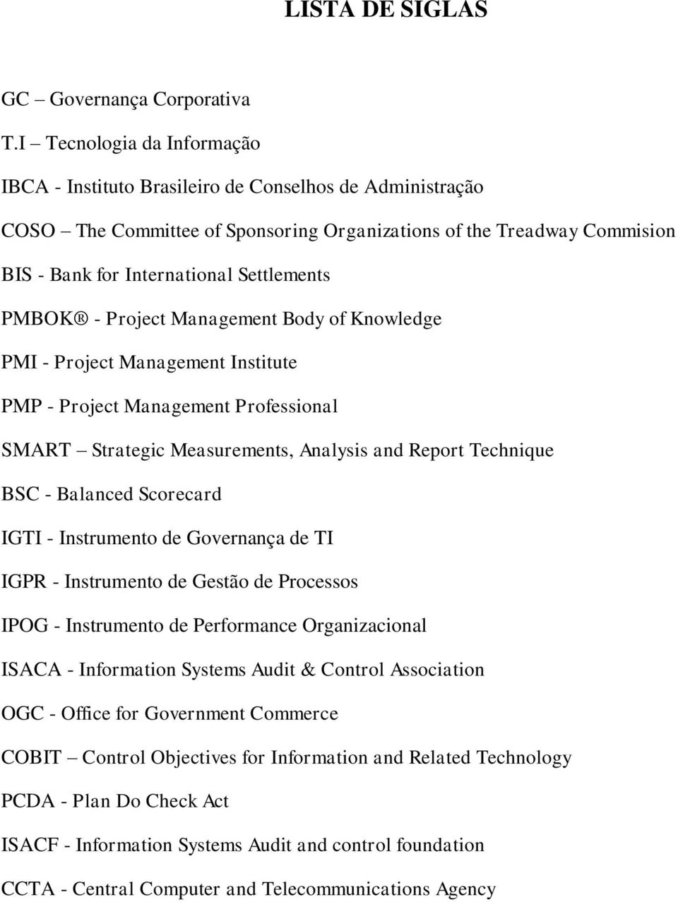 PMBOK Project Management Body of Knowledge PMI Project Management Institute PMP Project Management Professional SMART Strategic Measurements, Analysis and Report Technique BSC Balanced Scorecard IGTI