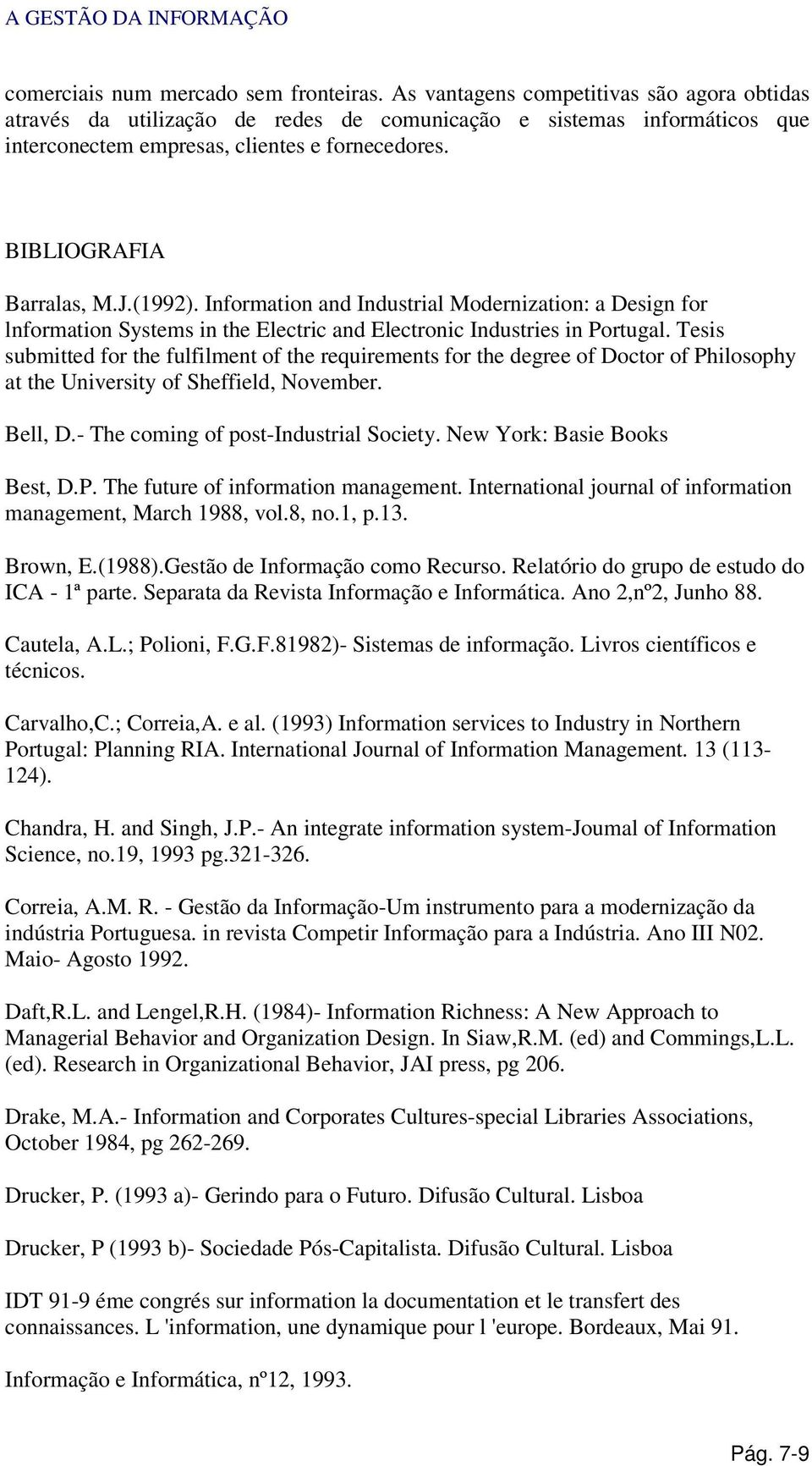 (1992). Information and Industrial Modernization: a Design for lnformation Systems in the Electric and Electronic Industries in Portugal.