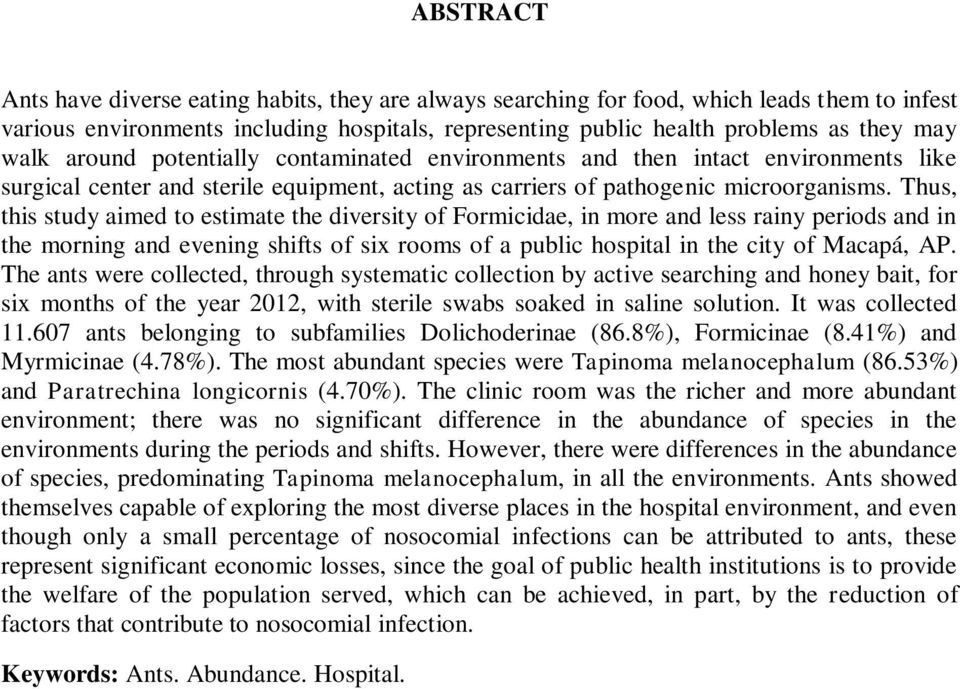 Thus, this study aimed to estimate the diversity of Formicidae, in more and less rainy periods and in the morning and evening shifts of six rooms of a public hospital in the city of Macapá, AP.