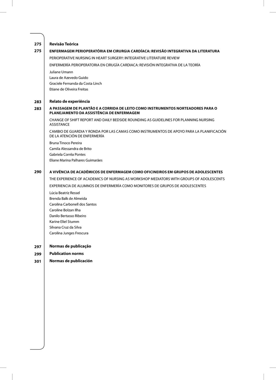 EACORRIDADELEITOCOMO INSTRUMENTOS NORTEADORES PARA O PLANEJAMENTODAASSISTÊNCIA DE ENFERMAGEM CHANGE OF SHIFT REPORTAND DAILYBEDSIDE ROUNDING AS GUIDELINES FOR PLANNING NURSING ASSISTANCE CAMBIO DE