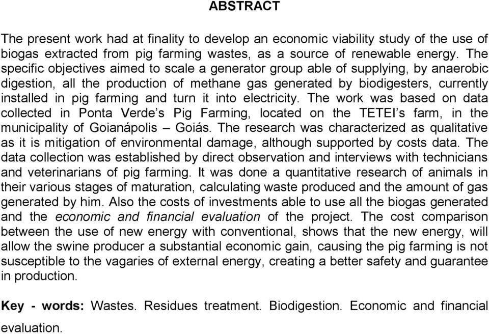 turn it into electricity. The work was based on data collected in Ponta Verde s Pig Farming, located on the TETEI s farm, in the municipality of Goianápolis Goiás.