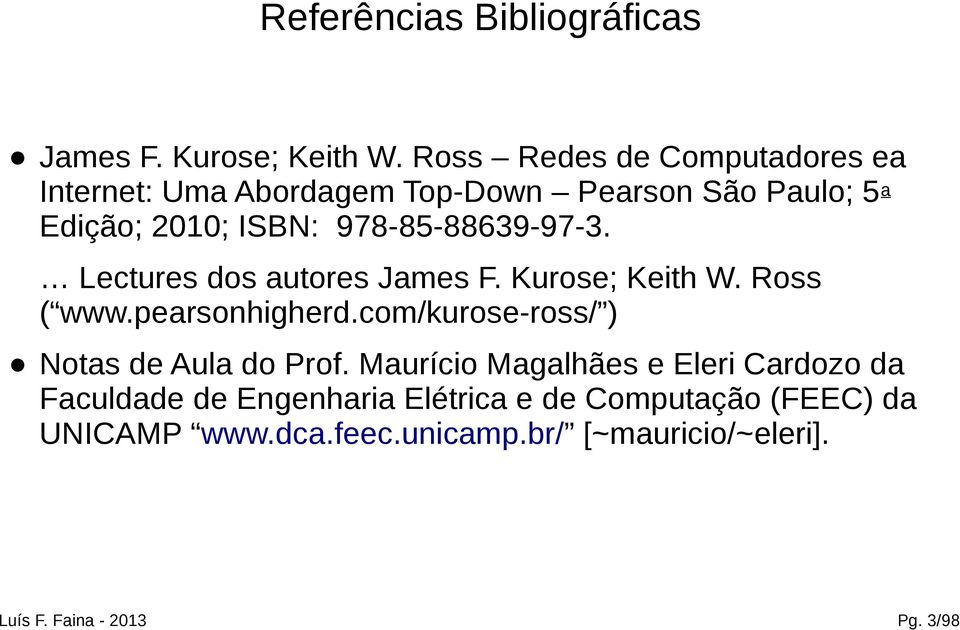 978-85-88639-97-3. Lectures dos autores James F. Kurose; Keith W. Ross ( www.pearsonhigherd.