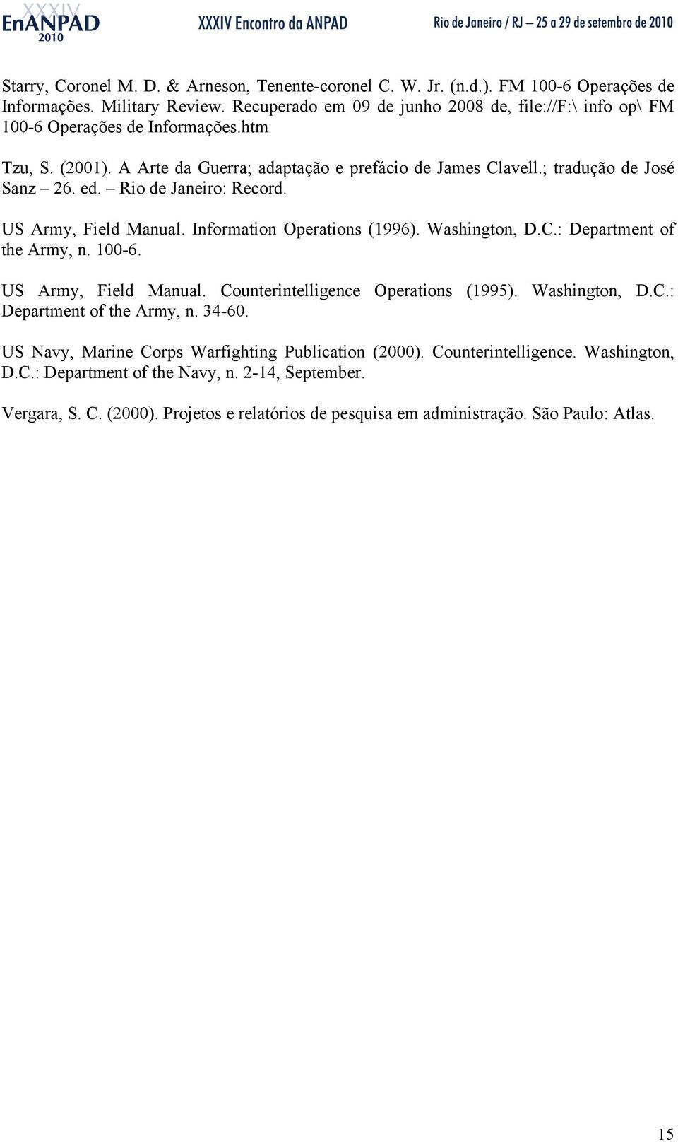 Rio de Janeiro: Record. US Army, Field Manual. Information Operations (1996). Washington, D.C.: Department of the Army, n. 100-6. US Army, Field Manual. Counterintelligence Operations (1995).