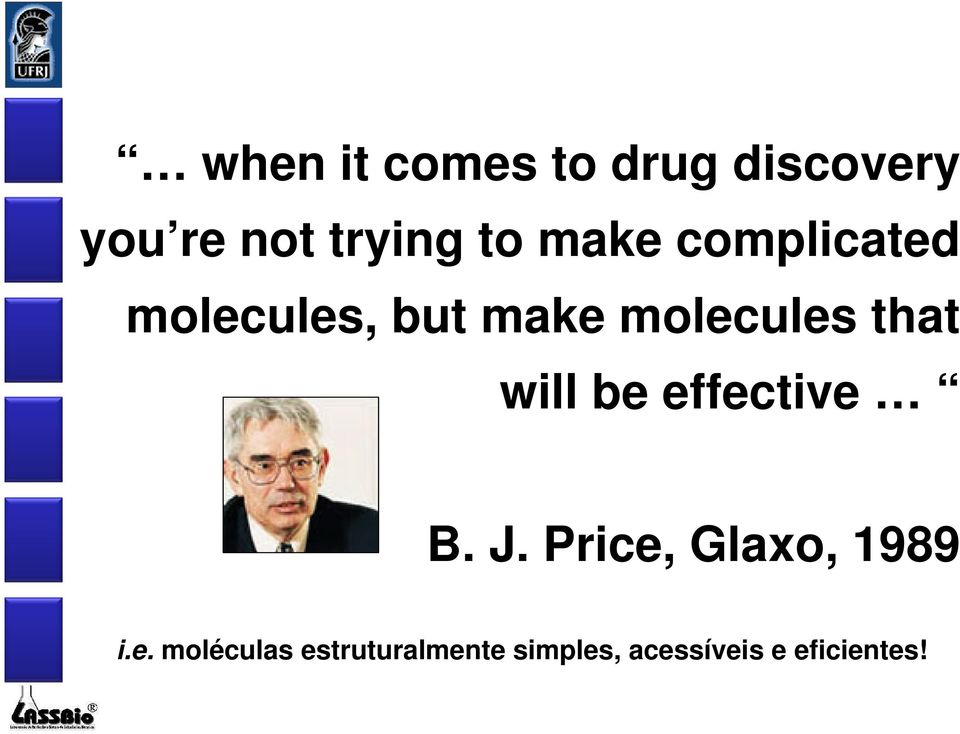 be effective B. J. Price, Glaxo, 1989 i.e. moléculas