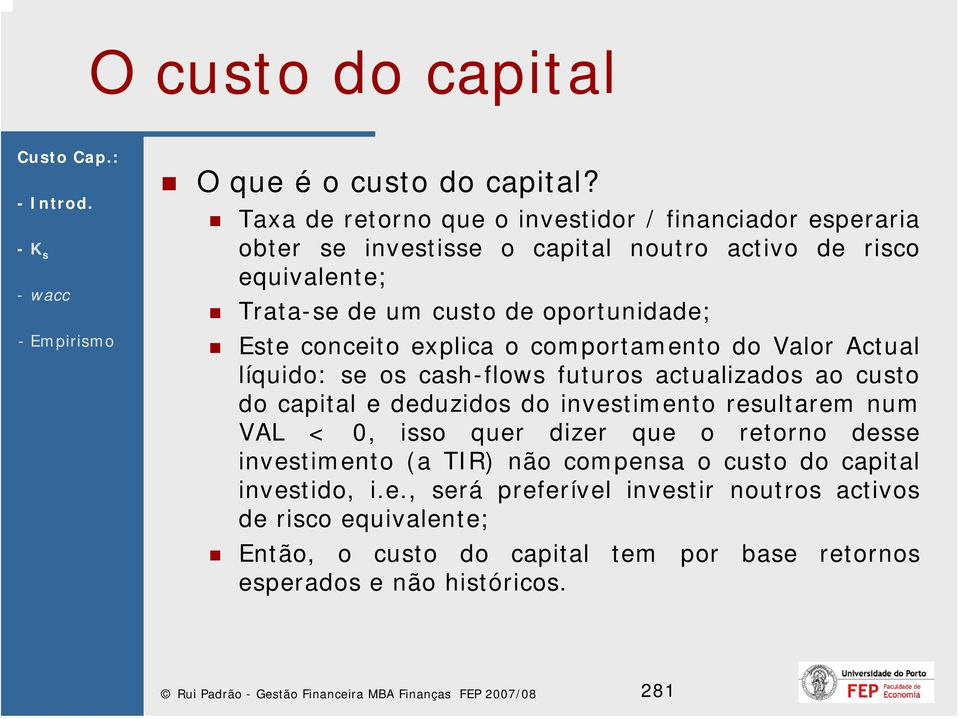 conceito explica o comportamento do Valor Actual líquido: se os cash-flows futuros actualizados ao custo do capital e deduzidos do investimento resultarem num VAL <