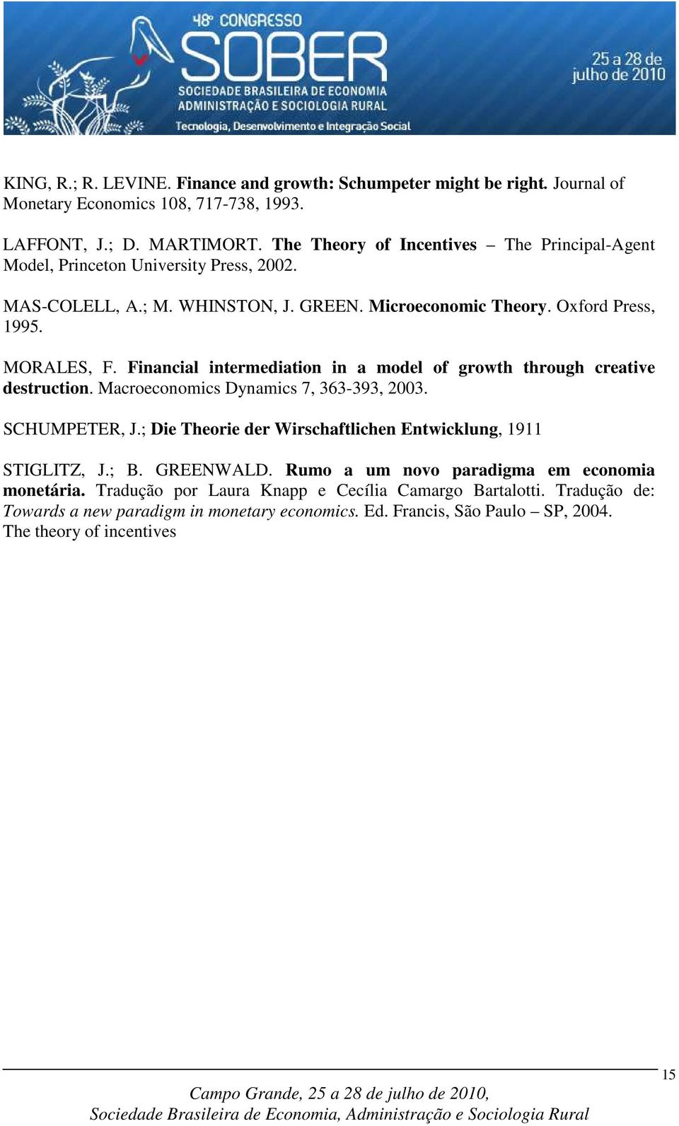 Financia intermediation in a mode of growt troug creative destruction. Macroeconomics Dynamics 7, 363-393, 2003. SCHUMPETER, J.; Die Teorie der Wirscafticen Entwickung, 9 STIGLITZ, J.; B. GREENWALD.