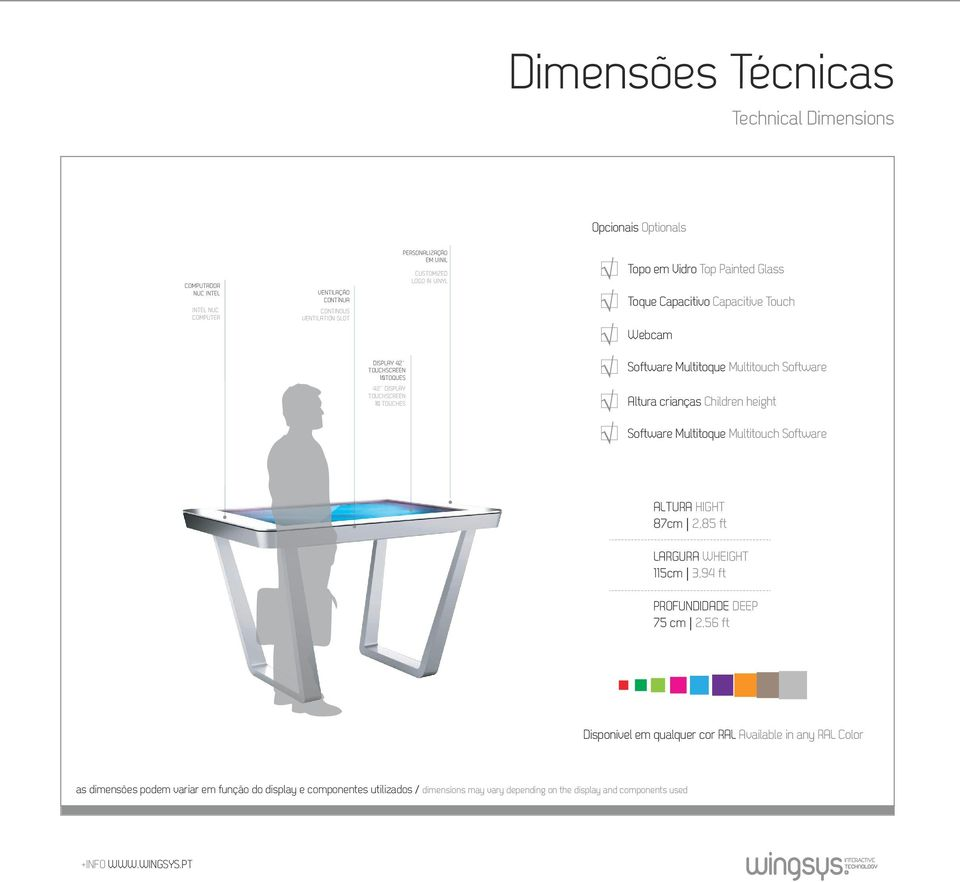 TOUCHES Altura crianças Children height Software Multitoque Multitouch Software ALTURA HIGHT 87cm 2,85 ft LARGURA WHEIGHT 115cm 3,94 ft PROFUNDIDADE DEEP 75 cm 2,56 ft