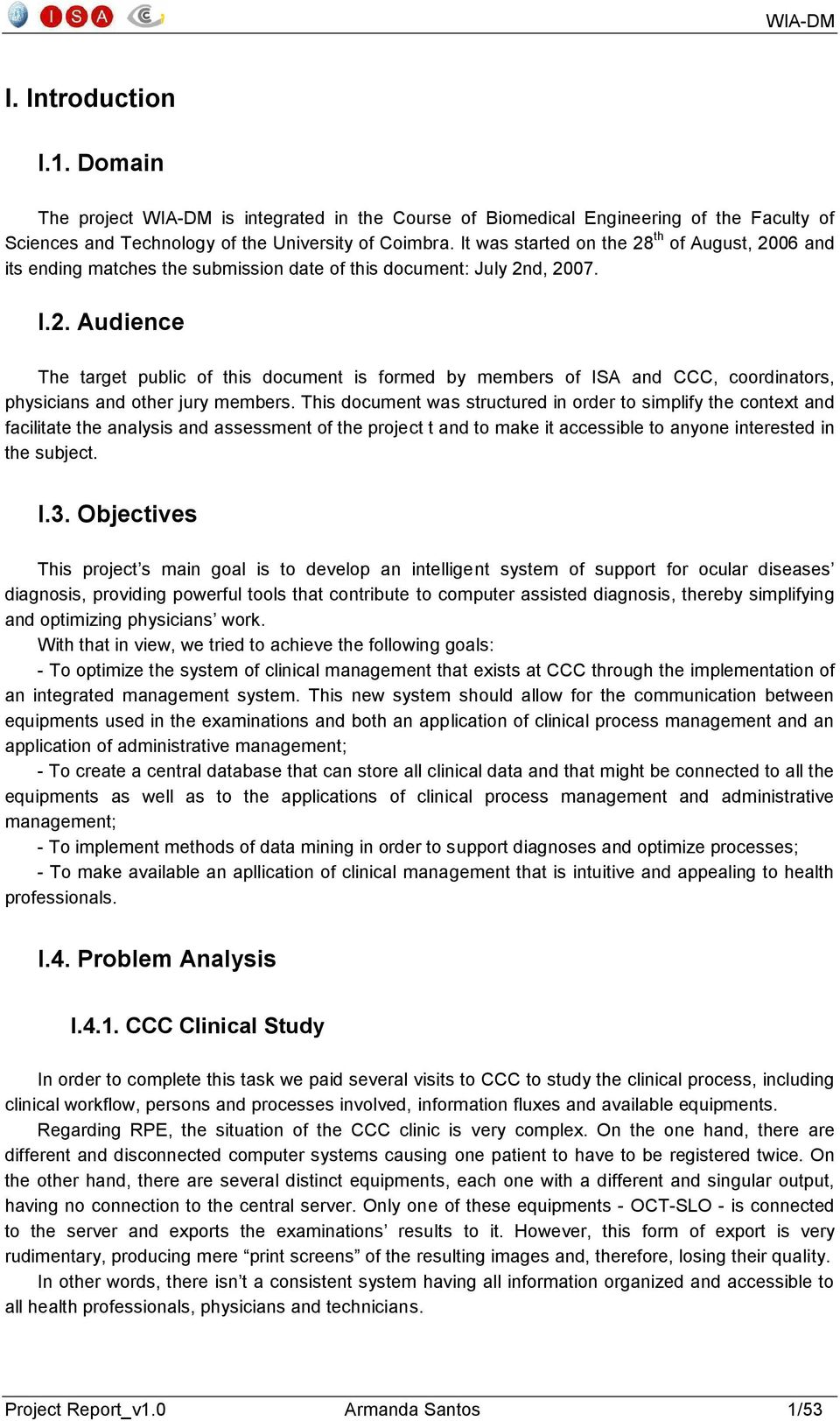 This document was structured in order to simplify the context and facilitate the analysis and assessment of the project t and to make it accessible to anyone interested in the subject. I.3.