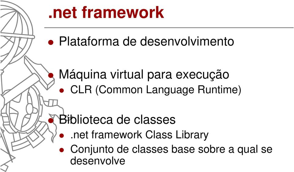 Runtime) Biblioteca de classes.