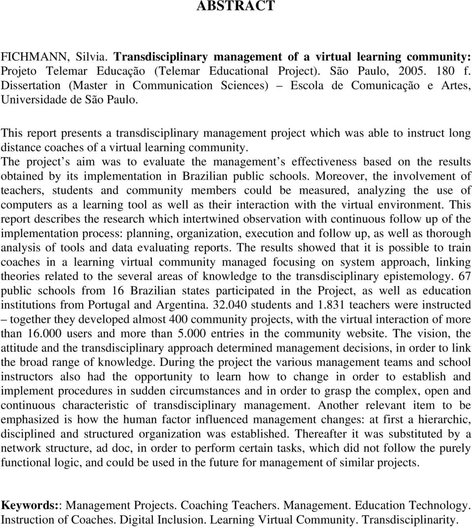 This report presents a transdisciplinary management project which was able to instruct long distance coaches of a virtual learning community.