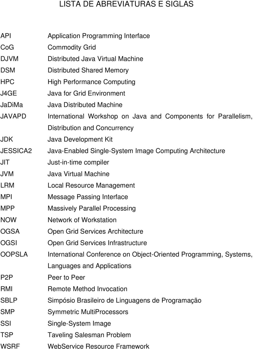 Parallelism, Distribution and Concurrency Java Development Kit Java-Enabled Single-System Image Computing Architecture Just-in-time compiler Java Virtual Machine Local Resource Management Message