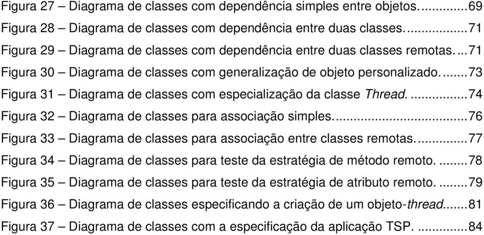 ..73 Figura 31 Diagrama de classes com especialização da classe Thread....74 Figura 32 Diagrama de classes para associação simples.
