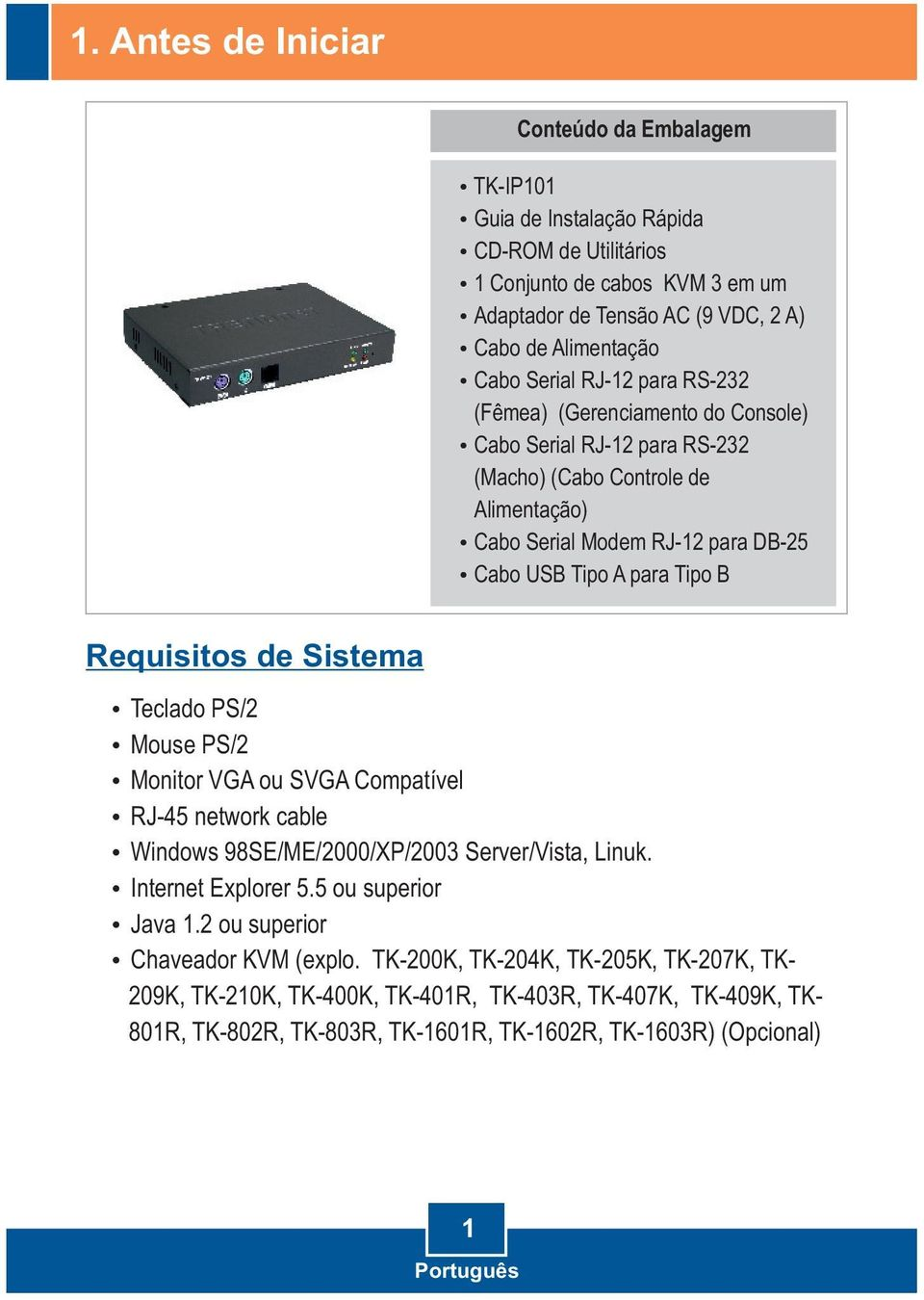 Requisitos de Sistema Teclado PS/2 Mouse PS/2 Monitor VGA ou SVGA Compatível RJ-45 network cable Windows 98SE/ME/2000/XP/2003 Server/Vista, Linuk. Internet Explorer 5.5 ou superior Java 1.