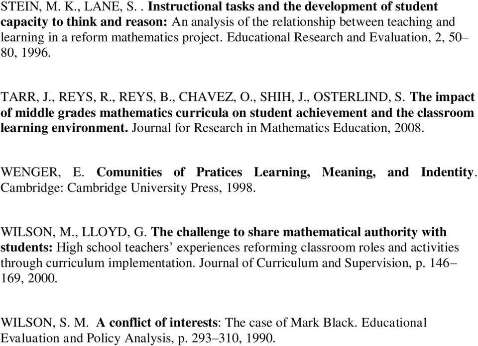 The impact of middle grades mathematics curricula on student achievement and the classroom learning environment. Journal for Research in Mathematics Education, 2008. WENGER, E.