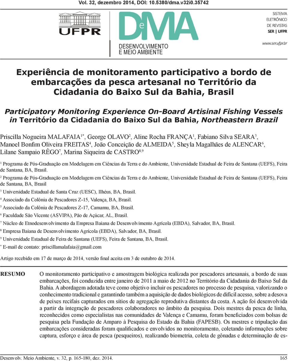 Monitoring Experience On-Board Artisinal Fishing Vessels in Território da Cidadania do Baixo Sul da Bahia, Northeastern Brazil Priscilla Nogueira MALAFAIA 1*, George OLAVO 2, Aline Rocha FRANÇA 1,