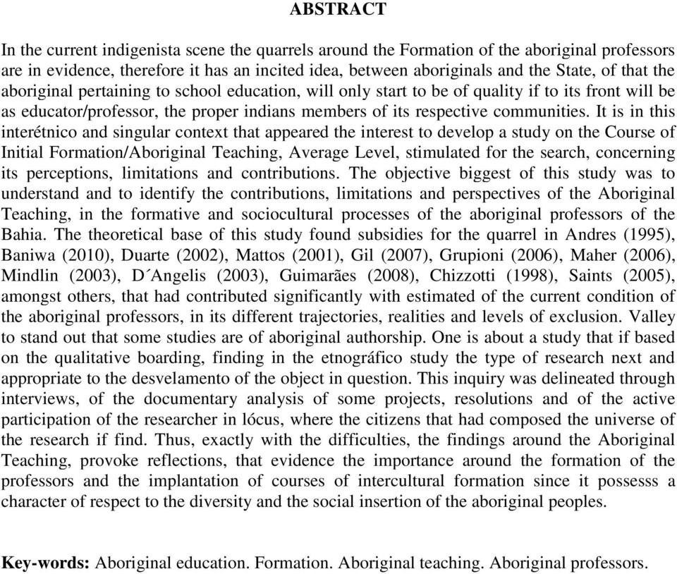 It is in this interétnico and singular context that appeared the interest to develop a study on the Course of Initial Formation/Aboriginal Teaching, Average Level, stimulated for the search,
