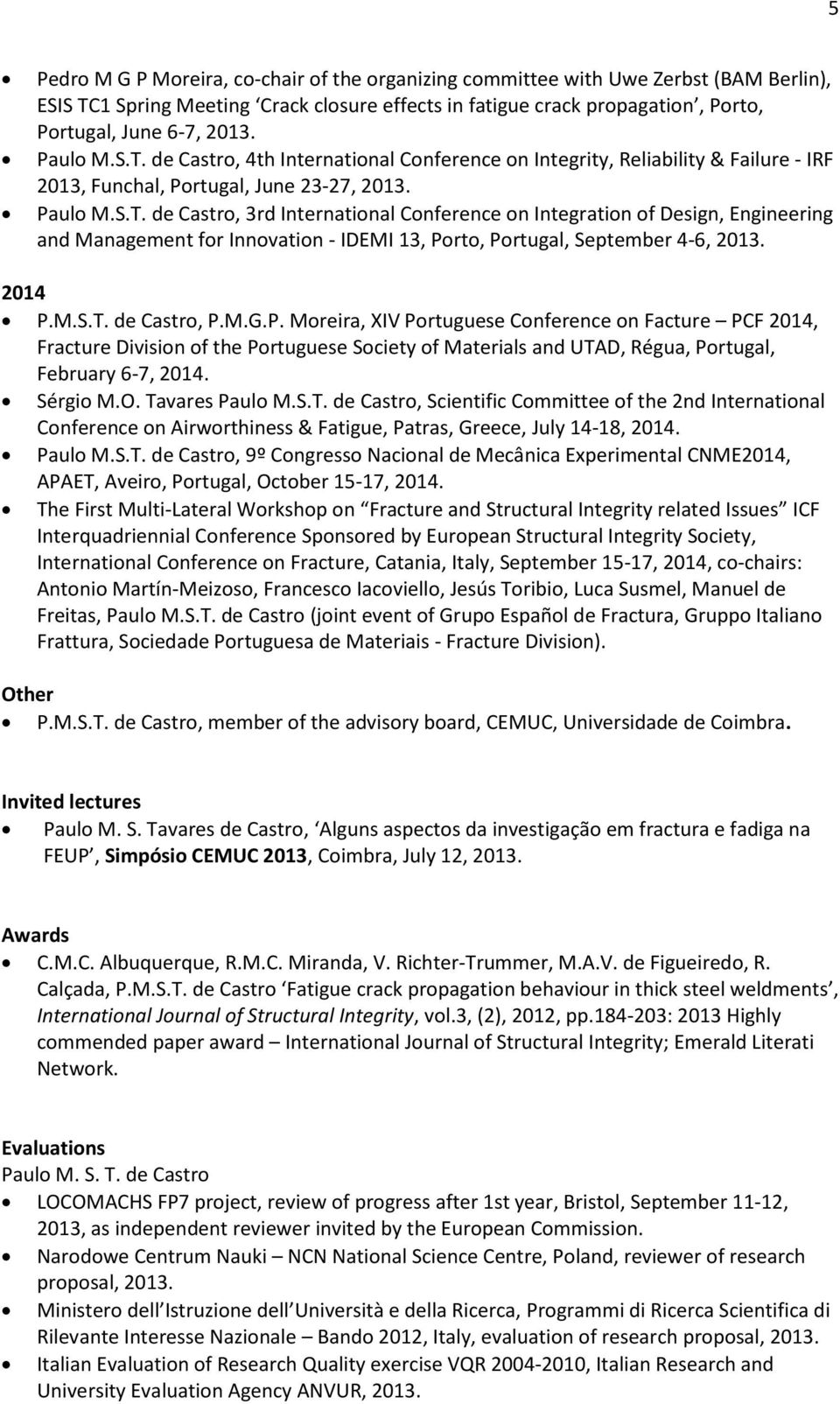 2014 P.M.S.T. de Castro, P.M.G.P. Moreira, XIV Portuguese Conference on Facture PCF 2014, Fracture Division of the Portuguese Society of Materials and UTAD, Régua, Portugal, February 6-7, 2014.