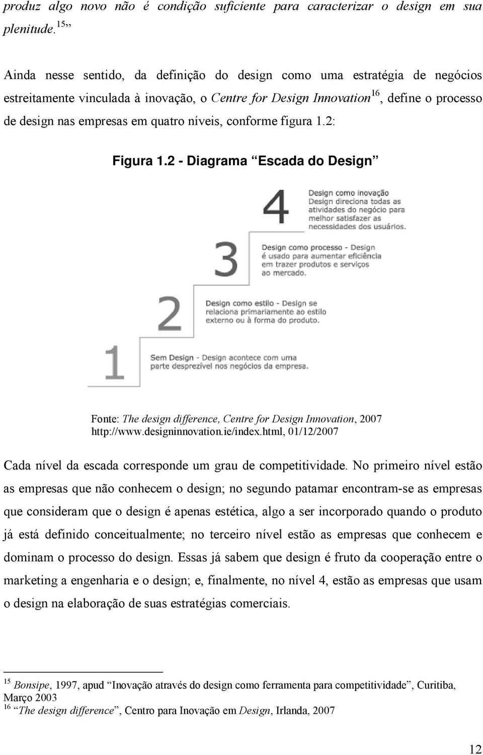 quatro níveis, conforme figura 1.2: Figura 1.2 - Diagrama Escada do Design Fonte: The design difference, Centre for Design Innovation, 2007 http://www.designinnovation.ie/index.