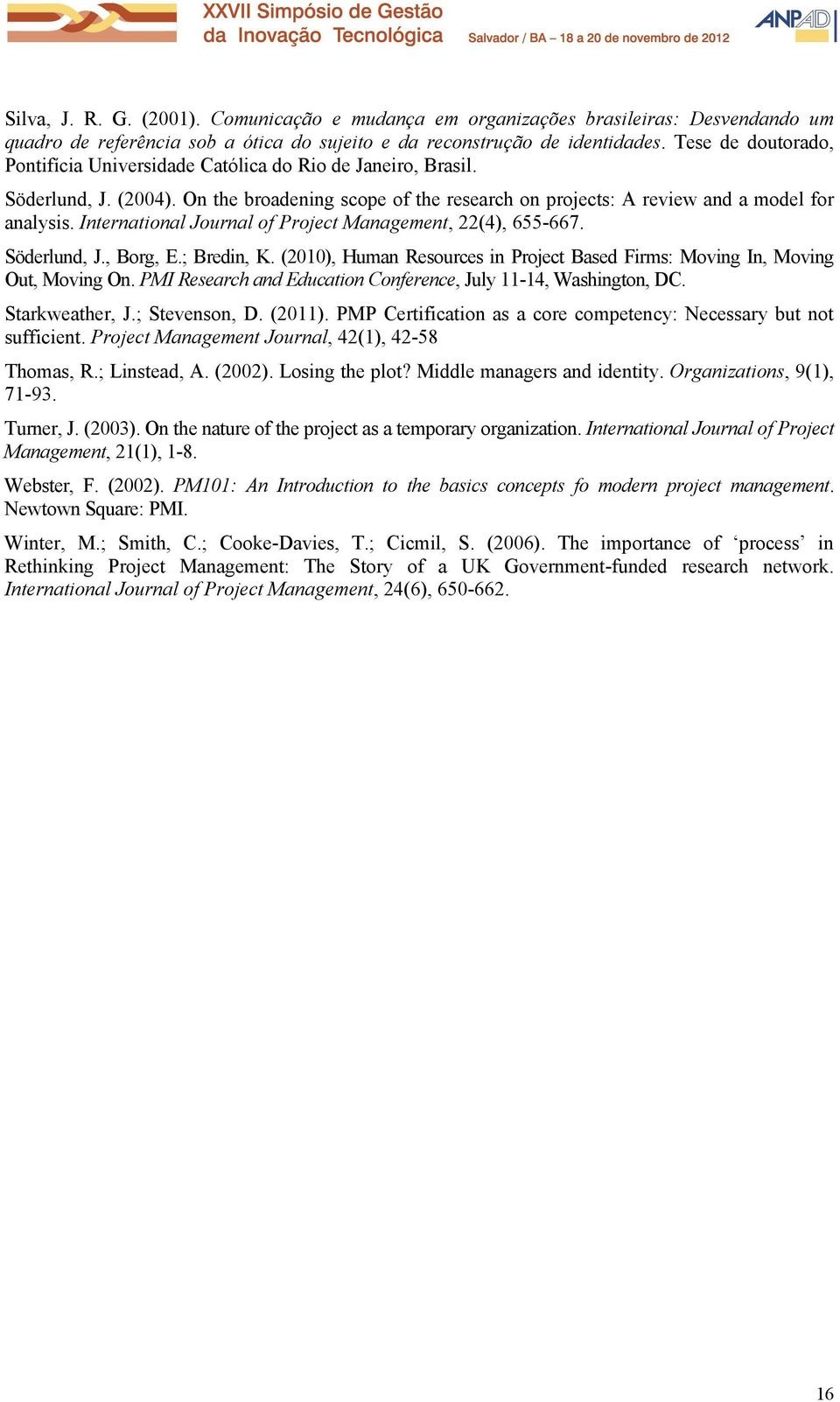 International Journal of Project Management, 22(4), 655-667. Söderlund, J., Borg, E.; Bredin, K. (2010), Human Resources in Project Based Firms: Moving In, Moving Out, Moving On.