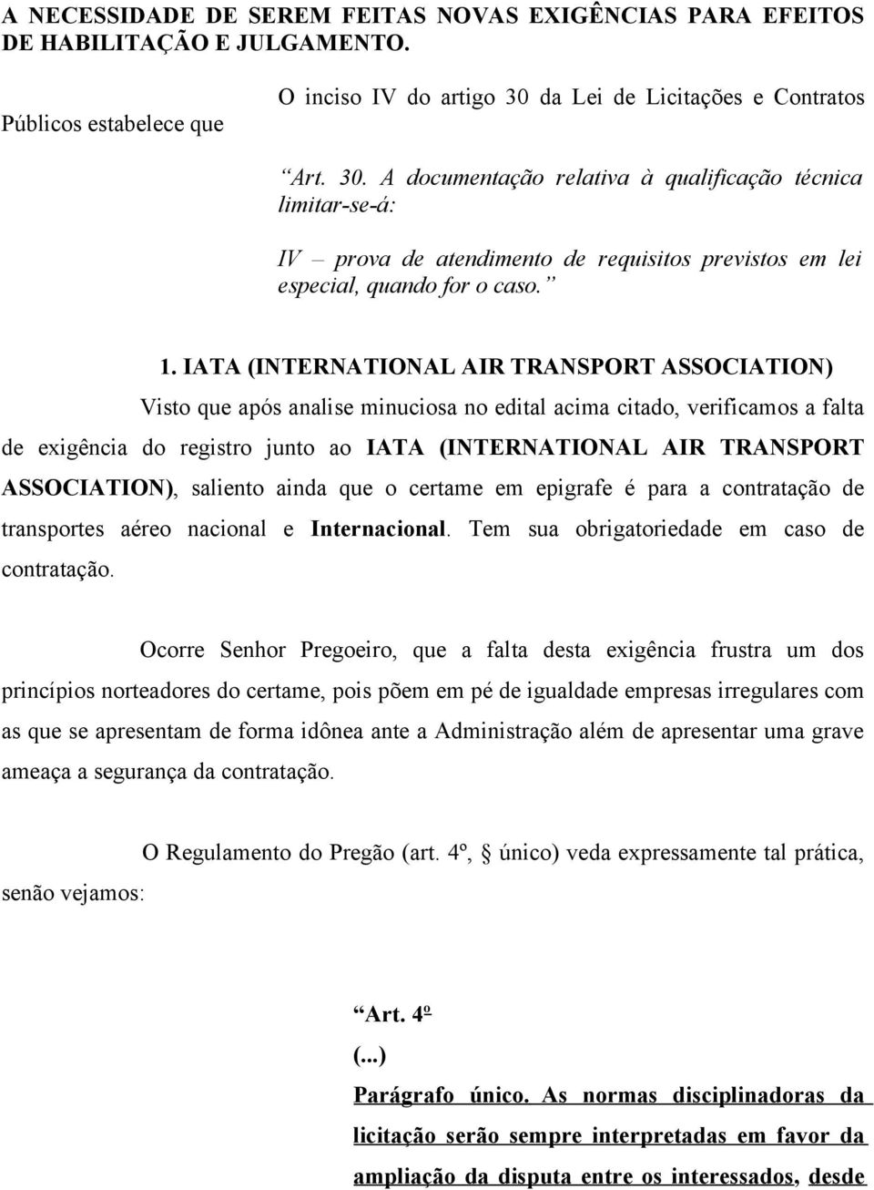 IATA (INTERNATIONAL AIR TRANSPORT ASSOCIATION) Visto que após analise minuciosa no edital acima citado, verificamos a falta de exigência do registro junto ao IATA (INTERNATIONAL AIR TRANSPORT